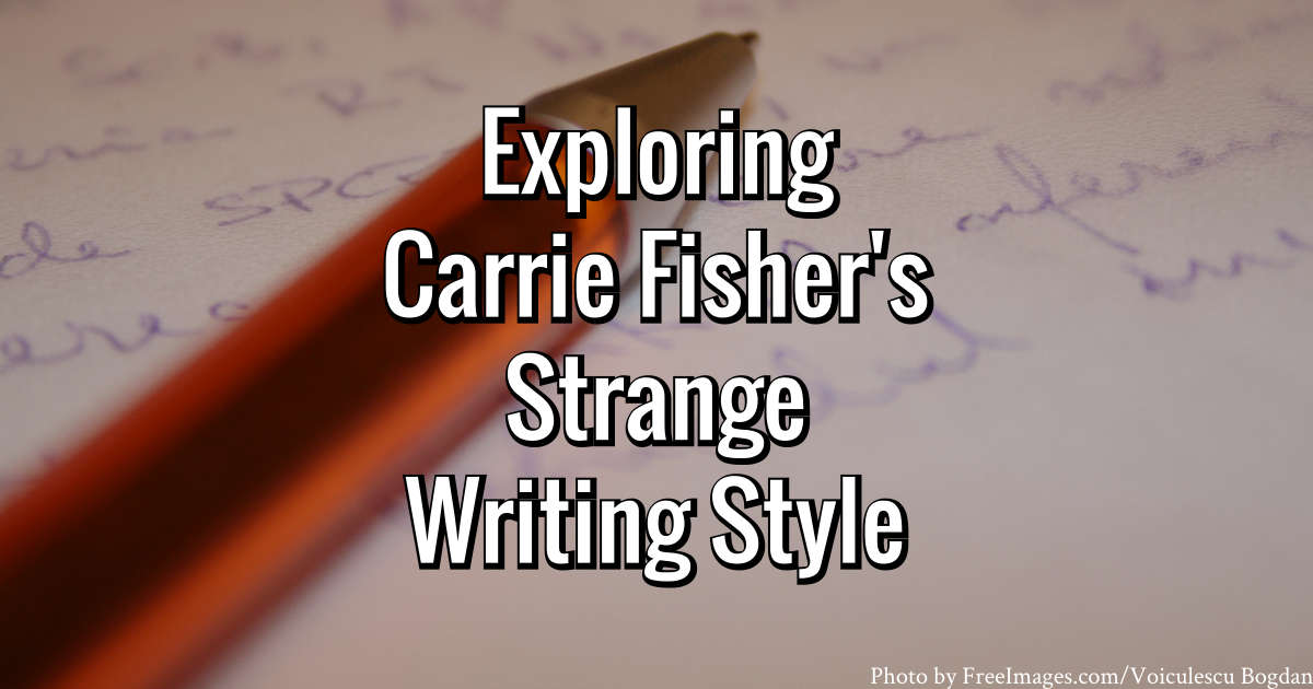 Exploring Carrie Fisher's Strange Writing Style