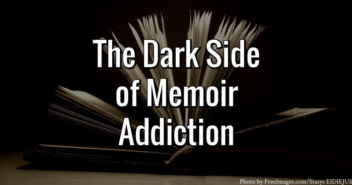 The Dark Side of Memoir Addiction