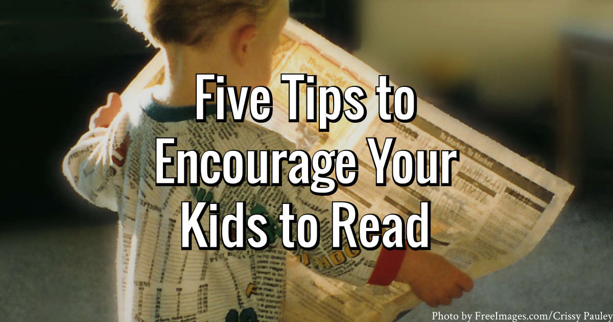 Five Tips to Encourage Your Kids to Read